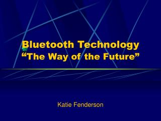 "Bluetooth Technology "" The Way of the Future"""