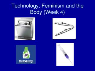 Technology, Feminism and the Body (Week 4)