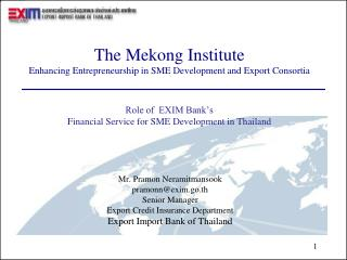 Mr. Pramon Neramitmansook pramonn@exim.go.th Senior Manager  Export Credit Insurance Department