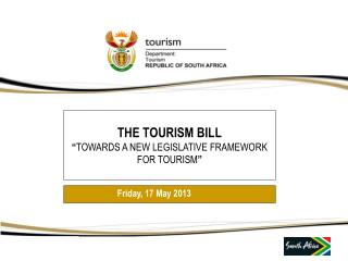 "THE TOURISM BILL "" TOWARDS A NEW LEGISLATIVE FRAMEWORK  FOR TOURISM """