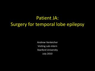 Patient JA:   Surgery for temporal lobe epilepsy