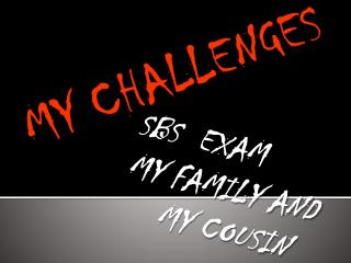 MY CHALLENGES