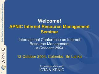 Welcome! APNIC Internet Resource Management Seminar