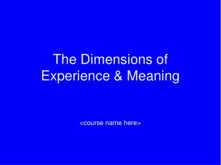 The Dimensions of Experience & Meaning