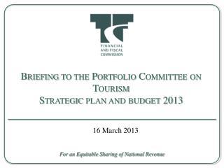 Briefing to the Portfolio Committee on Tourism Strategic plan and budget 2013