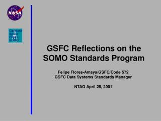 Felipe Flores-Amaya/GSFC/Code 572  GSFC Data Systems Standards Manager NTAG April 25, 2001