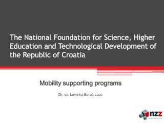 Mobility supporting programs Dr .  sc . Lovorka  Barać Lauc