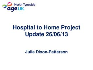 Hospital to Home Project Update 26/06/13   Julie Dixon-Patterson