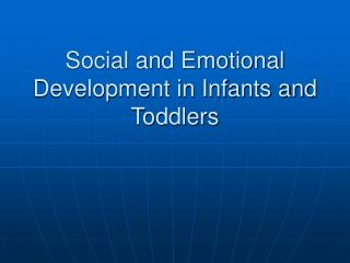 Social and Emotional Development in Infants and Toddlers