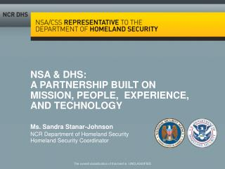 NSA & DHS:  A PARTNERSHIP BUILT ON  MISSION, PEOPLE,  EXPERIENCE,  AND TECHNOLOGY