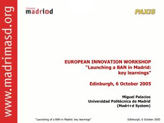 "EUROPEAN INNOVATION WORKSHOP ""Launching a BAN in Madrid: key learnings"" Edinburgh, 6 October 2005"
