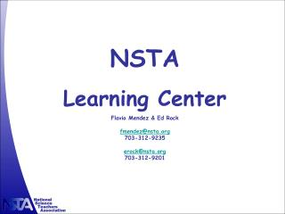 NSTA  Learning Center Flavio Mendez & Ed Rock fmendez@nsta 703-312-9235 erock@nsta