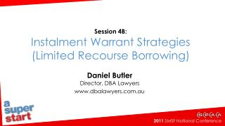 Session 4B: Instalment Warrant Strategies (Limited Recourse Borrowing)