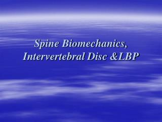 Spine Biomechanics, Intervertebral Disc &LBP