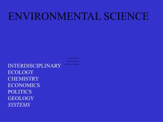 INTERDISCIPLINARY ECOLOGY CHEMISTRY ECONOMICS POLITICS GEOLOGY SYSTEMS