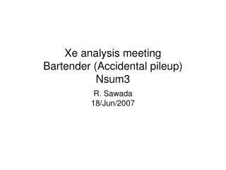Xe analysis meeting Bartender (Accidental pileup) Nsum3