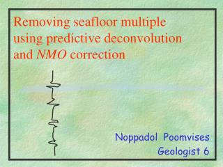 Removing seafloor multiple using predictive deconvolution and  NMO  correction