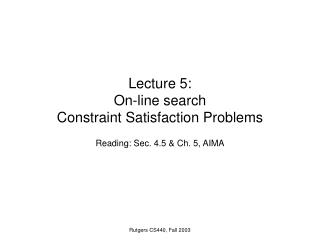 Lecture 5: On-line search Constraint Satisfaction Problems