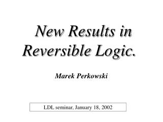 New Results in Reversible Logic.
