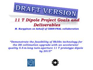 11 T Dipole Project Goals and Deliverables M. Karppinen on behalf of CERN-FNAL collaboration