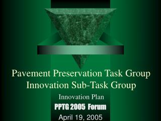 Pavement Preservation Task Group Innovation Sub-Task Group