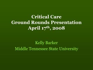 Critical Care Ground Rounds Presentation April 17 th , 2008