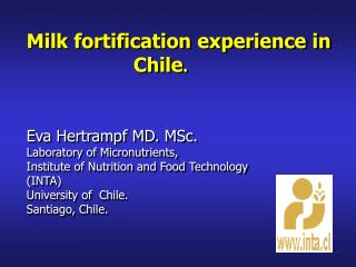 Milk fortification experience in 				Chile .  Eva Hertrampf MD. MSc.