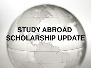 STUDY ABROAD  SCHOLARSHIP UPDATE