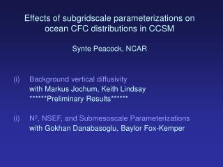 Effects of subgridscale parameterizations on ocean CFC distributions in CCSM Synte Peacock, NCAR