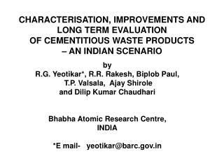 CHARACTERISATION, IMPROVEMENTS AND  LONG TERM EVALUATION  OF CEMENTITIOUS WASTE PRODUCTS