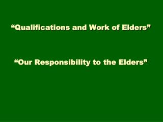 """""""Qualifications and Work of Elders"""" """"Our Responsibility to the Elders"""""""