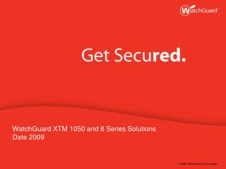 WatchGuard XTM 1050 and 8 Series Solutions Date 2009