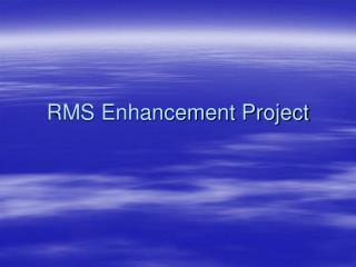 RMS Enhancement Project