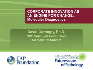 CORPORATE INNOVATION AS AN ENGINE FOR CHANGE: Molecular Diagnostics