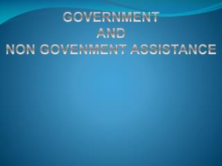 GOVERNMENT  AND  NON GOVENMENT ASSISTANCE