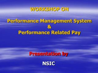 WORKSHOP ON  Performance Management System  &  Performance Related Pay