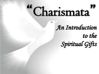 """ Charismata "" An Introduction to the Spiritual Gifts"
