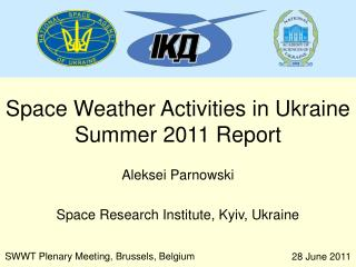 Space Weather Activities in Ukraine Summer 2011 Report