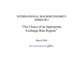 "INTERNATIONAL MACROECONOMICS SEMINAR I ""The Choice of an Appropriate  Exchange Rate Regime""  March 2004"