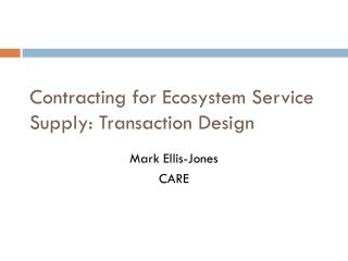 Contracting for Ecosystem Service Supply: Transaction Design