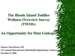 The Rhode Island Toddler Wellness Overview Survey (TWOS):   An Opportunity for Data Linkages