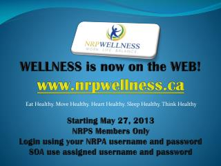 WELLNESS is now on the WEB! nrpwellness Starting May 27, 2013 NRPS Members Only
