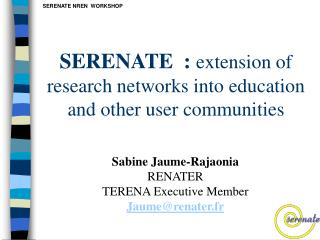 SERENATE  :  extension of research networks into education and other user communities
