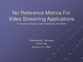 No-Reference Metrics For Video Streaming Applications