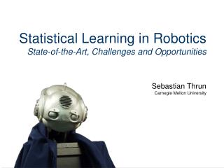 Statistical Learning in Robotics State-of-the-Art, Challenges and Opportunities