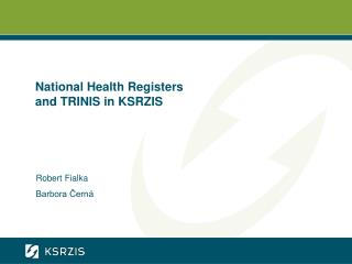 National Health Registers  and TRINIS in KSRZIS