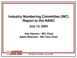 Industry Numbering Committee (INC) Report to the NANC July 13, 2004 Ken Havens - INC Chair