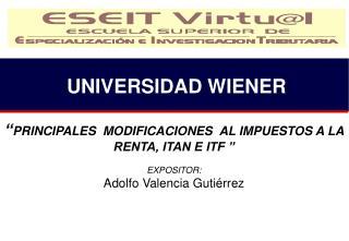 """"""" PRINCIPALES  MODIFICACIONES  AL IMPUESTOS A LA RENTA, ITAN E ITF """"  EXPOSITOR:"""