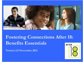 Fostering Connections After 18: Benefits Essentials Version 2.0  November 2012