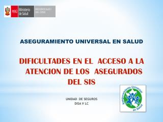 ASEGURAMIENTO UNIVERSAL EN SALUD  DIFICULTADES EN EL  ACCESO A LA   ATENCION DE LOS  ASEGURADOS
